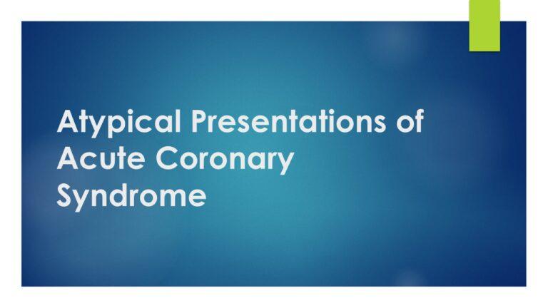 Atypical Presentations of Acute Coronary Syndrome (ACS)